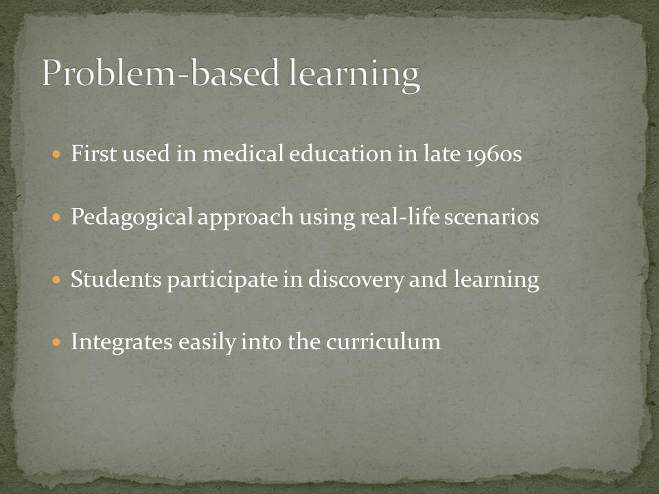 First used in medical education in late 1960s Pedagogical approach using real-life scenarios Students participate in discovery and learning Integrates easily into the curriculum