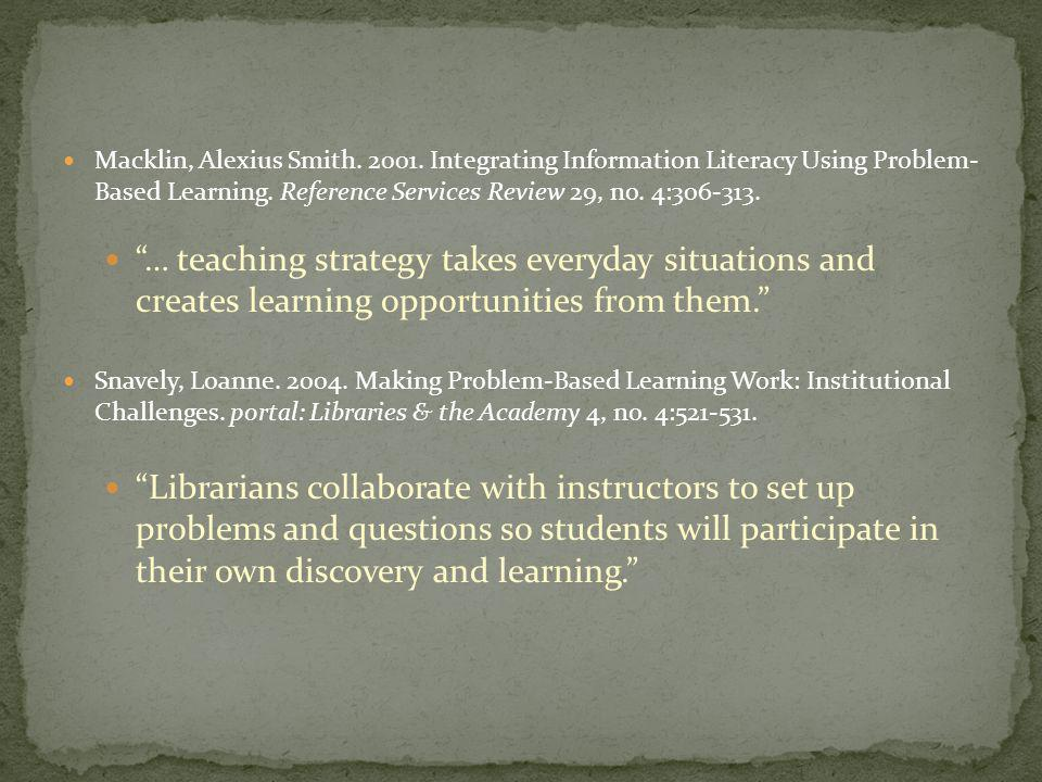 Macklin, Alexius Smith Integrating Information Literacy Using Problem- Based Learning.
