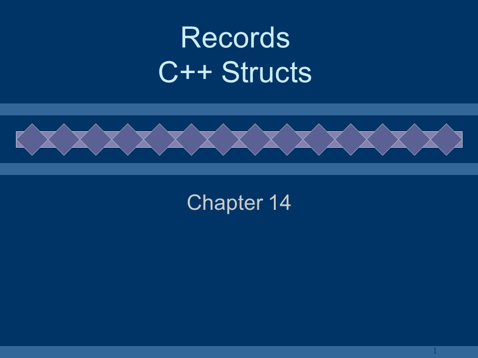 1 Records C++ Structs Chapter 14