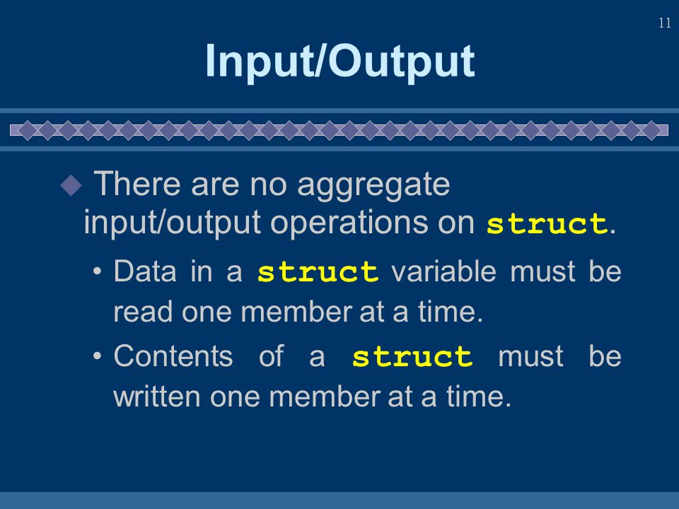 10 Aggregate Operations with Structures  struct variables must be compared member-wise.