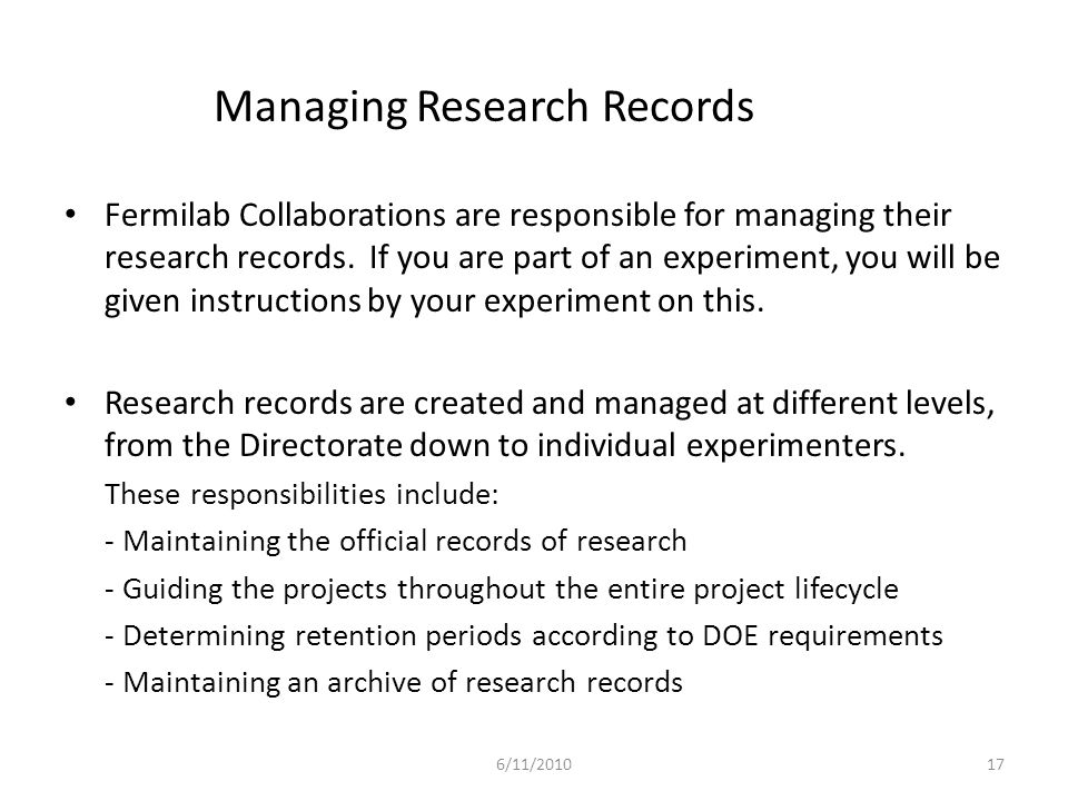 Managing Research Records Fermilab Collaborations are responsible for managing their research records.