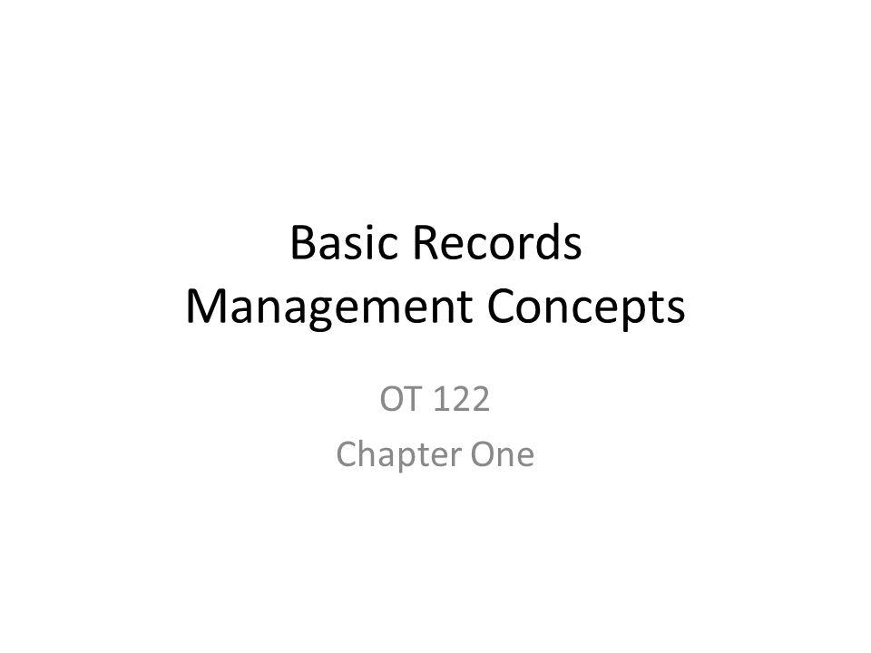 Basic Records Management Concepts OT 122 Chapter One