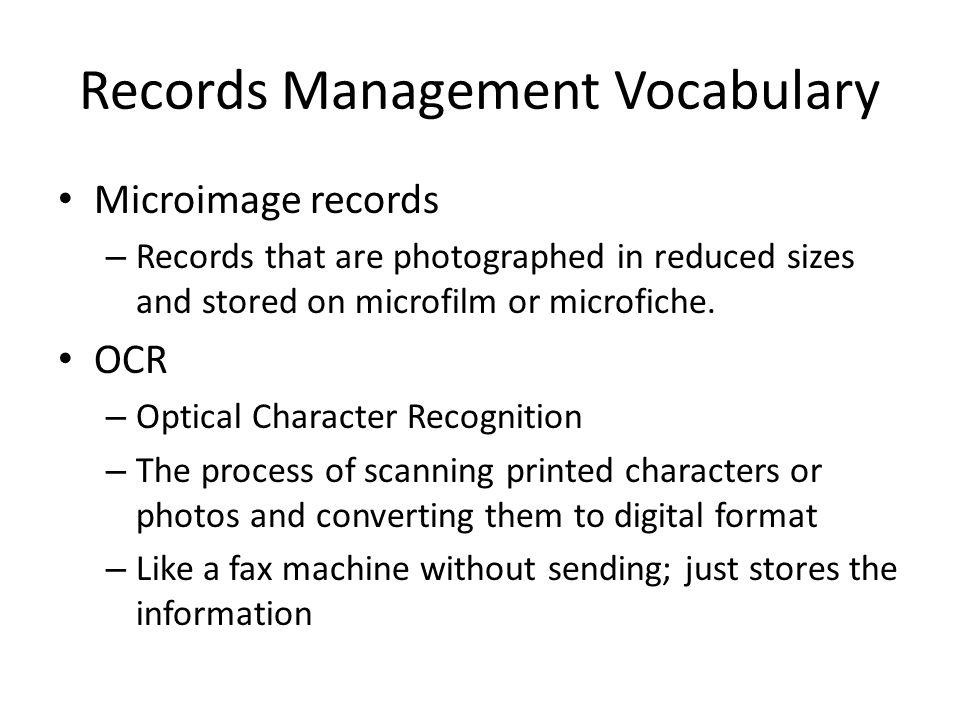 Records Management Vocabulary Microimage records – Records that are photographed in reduced sizes and stored on microfilm or microfiche.