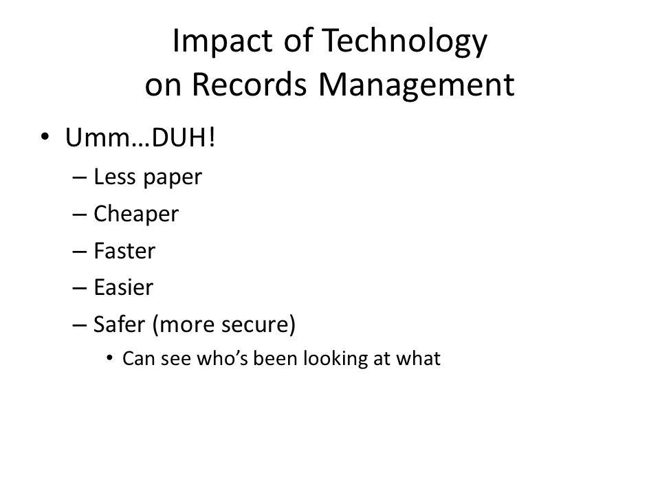 Impact of Technology on Records Management Umm…DUH.