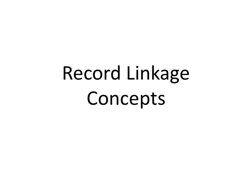 Record Linkage Concepts