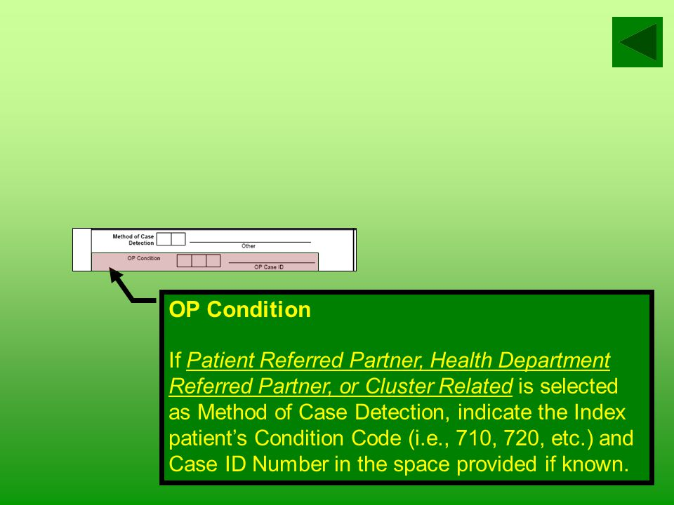 Method of Case Detection For each condition, use the appropriate code from the code list to document how the patient first came to the attention of the health department.