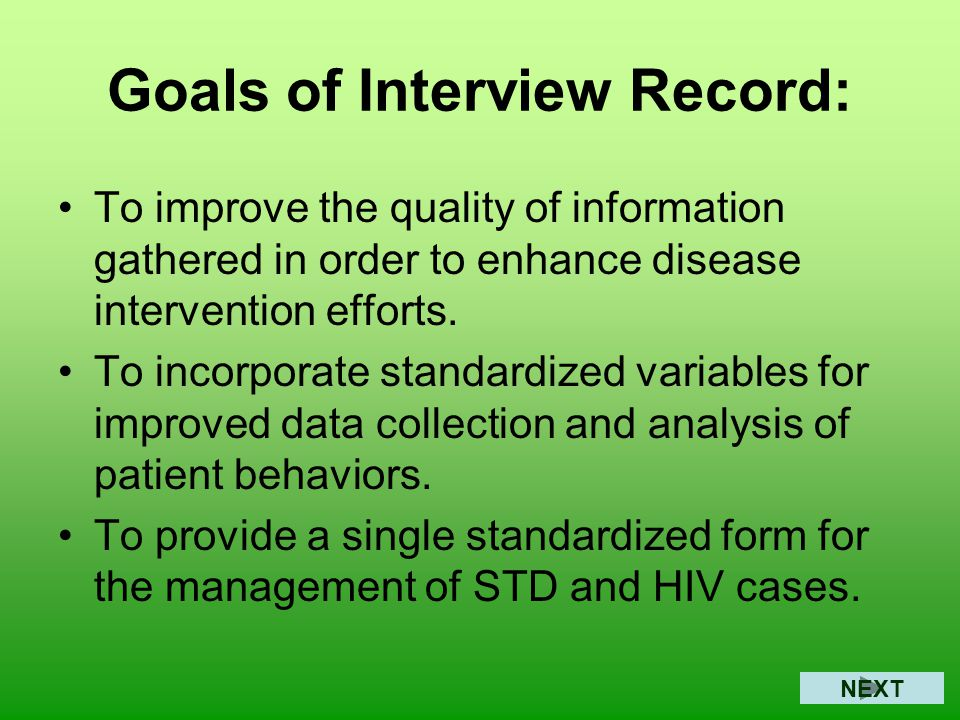 Goals of Interview Record: To improve the quality of information gathered in order to enhance disease intervention efforts.