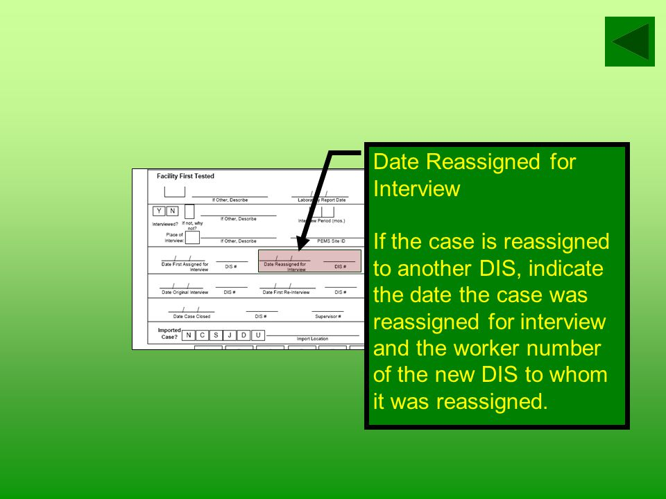 Date First Assigned for Interview Mark the date the case was initially assigned for interview and the worker number of the DIS to whom it was assigned for each condition