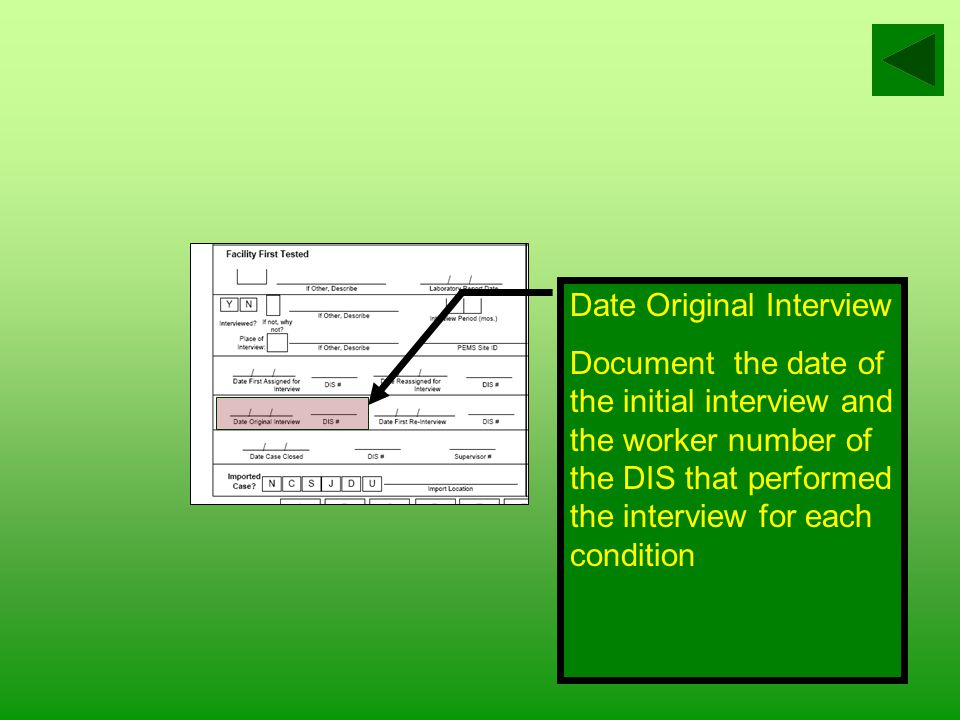 Date Reassigned for Interview If the case is reassigned to another DIS, indicate the date the case was reassigned for interview and the worker number of the new DIS to whom it was reassigned.