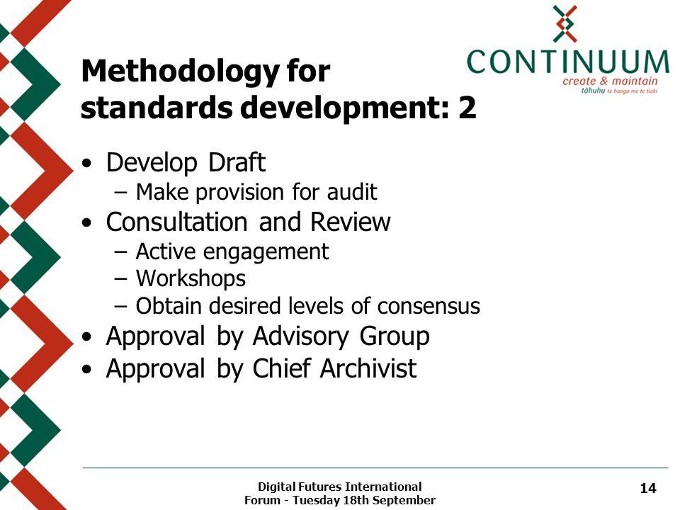 Digital Futures International Forum - Tuesday 18th September 14 Methodology for standards development: 2 Develop Draft –Make provision for audit Consu