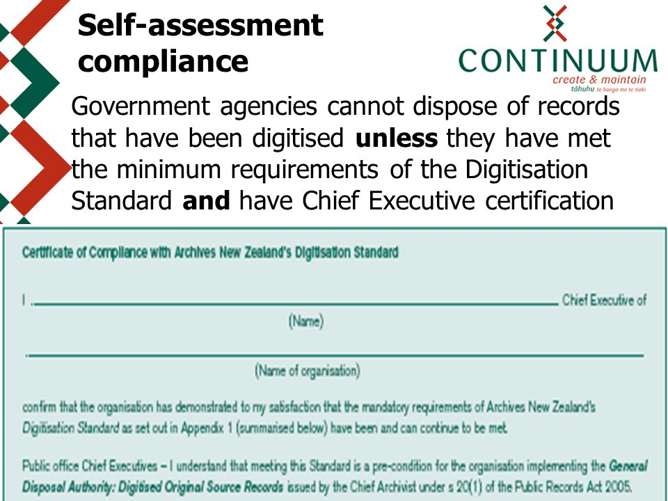 Digital Futures International Forum - Tuesday 18th September 26 Self-assessment compliance Government agencies cannot dispose of records that have been digitised unless they have met the minimum requirements of the Digitisation Standard and have Chief Executive certification