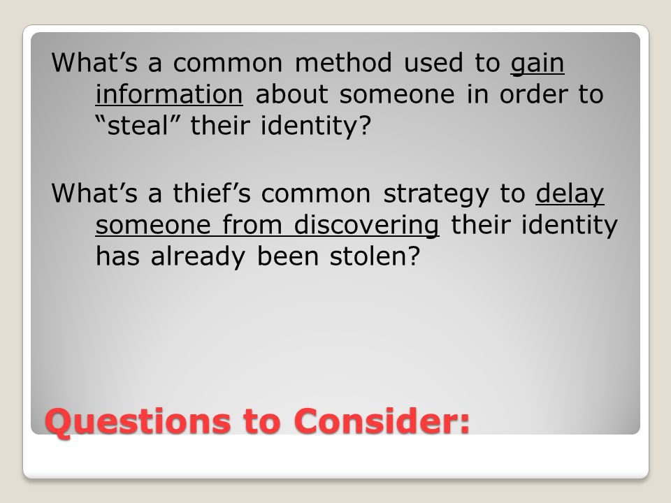 Questions to Consider: What's a common method used to gain information about someone in order to steal their identity.