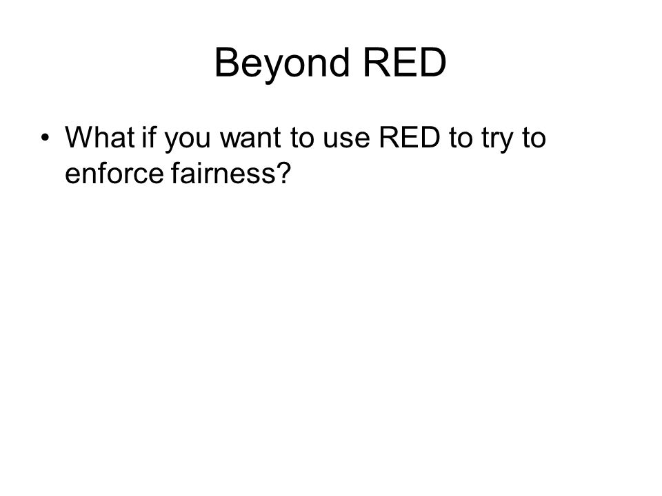 Beyond RED What if you want to use RED to try to enforce fairness?