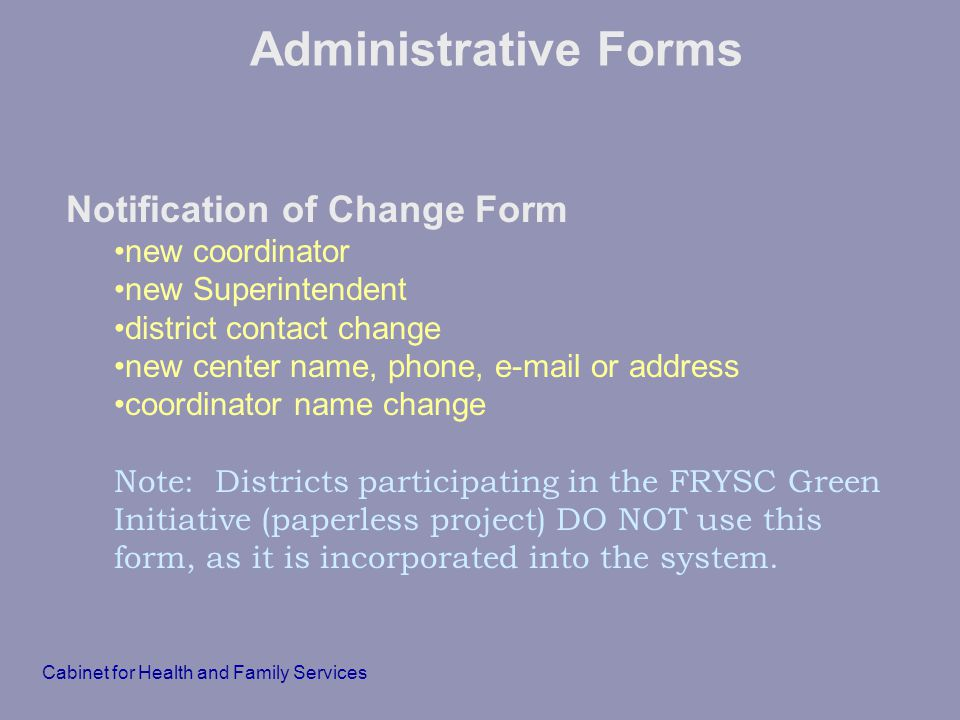 Cabinet for Health and Family Services Notification of Change Form new coordinator new Superintendent district contact change new center name, phone,