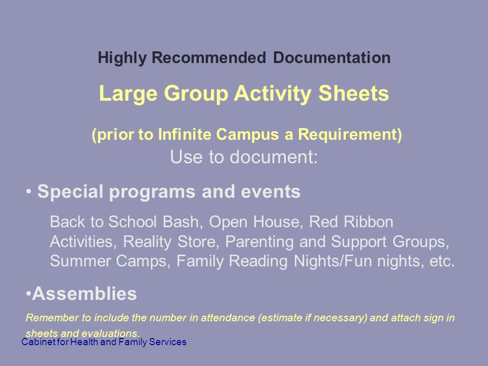 Highly Recommended Documentation Large Group Activity Sheets (prior to Infinite Campus a Requirement) Use to document: Special programs and events Bac