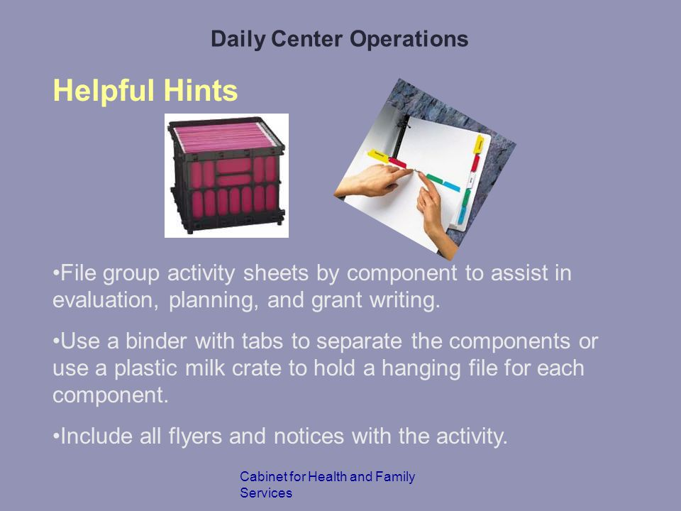 Daily Center Operations Cabinet for Health and Family Services Helpful Hints File group activity sheets by component to assist in evaluation, planning