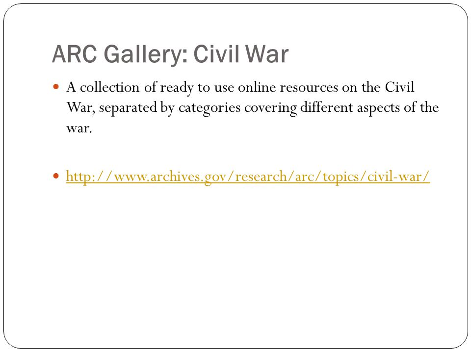 ARC Gallery: Civil War A collection of ready to use online resources on the Civil War, separated by categories covering different aspects of the war.