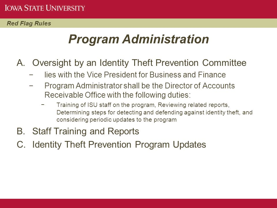 Red Flag Rules Program Administration A.Oversight by an Identity Theft Prevention Committee −lies with the Vice President for Business and Finance −Pr