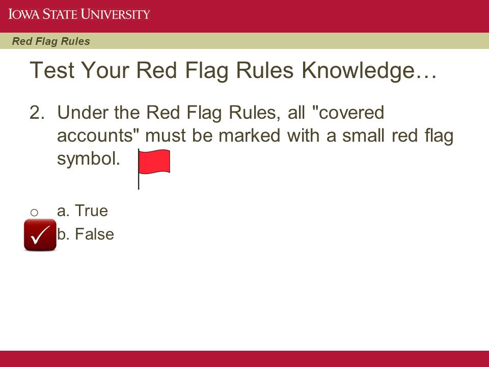 Red Flag Rules 2.Under the Red Flag Rules, all