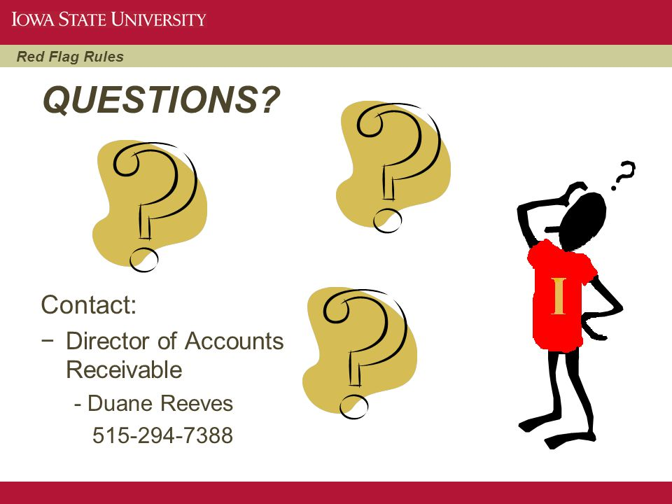 Red Flag Rules QUESTIONS? Contact: −Director of Accounts Receivable - Duane Reeves 515-294-7388