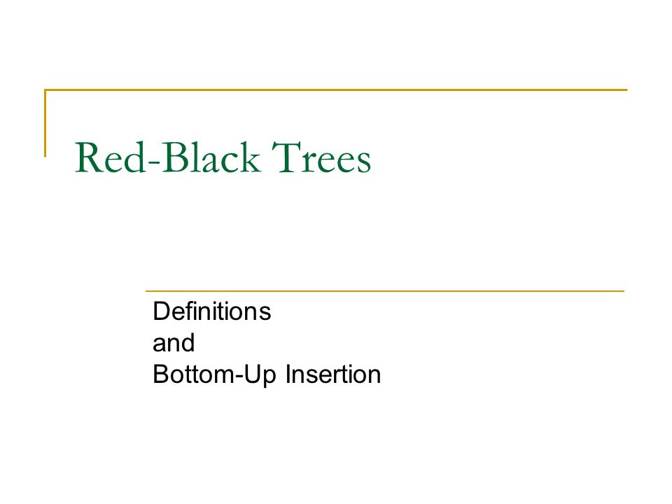 Red-Black Trees Definitions and Bottom-Up Insertion