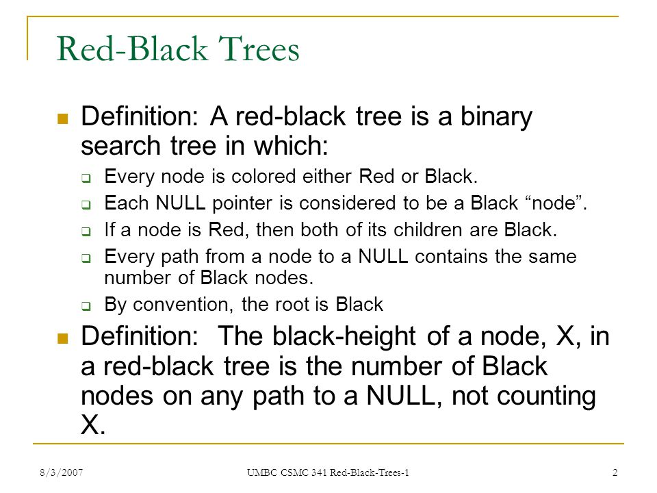 8/3/2007 UMBC CSMC 341 Red-Black-Trees-1 2 Red-Black Trees Definition: A red-black tree is a binary search tree in which:  Every node is colored eith