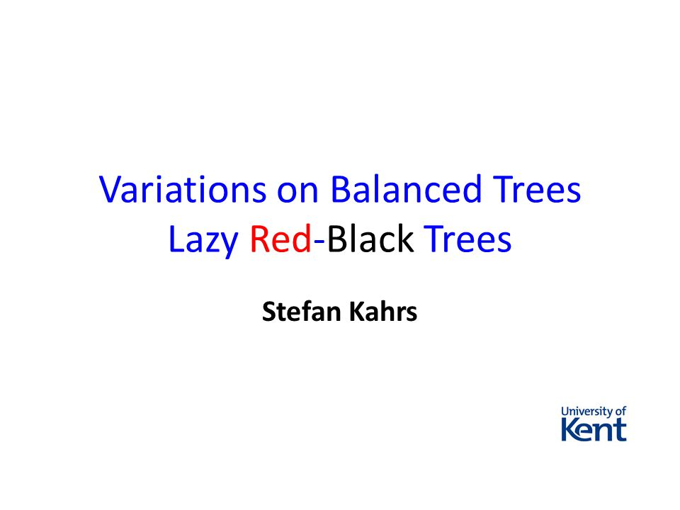Variations on Balanced Trees Lazy Red-Black Trees Stefan Kahrs