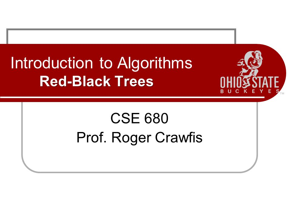 Red-Black Trees Introduction to Algorithms Red-Black Trees CSE 680 Prof. Roger Crawfis