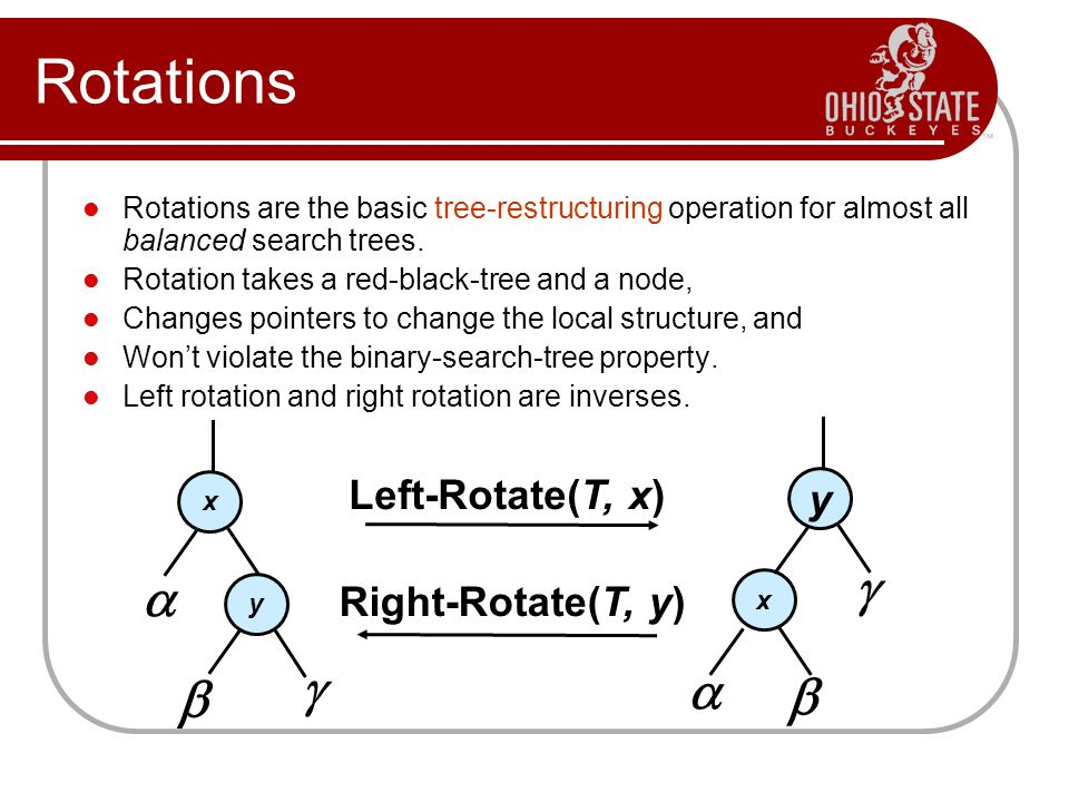Rotations Rotations are the basic tree-restructuring operation for almost all balanced search trees. Rotation takes a red-black-tree and a node, Chang