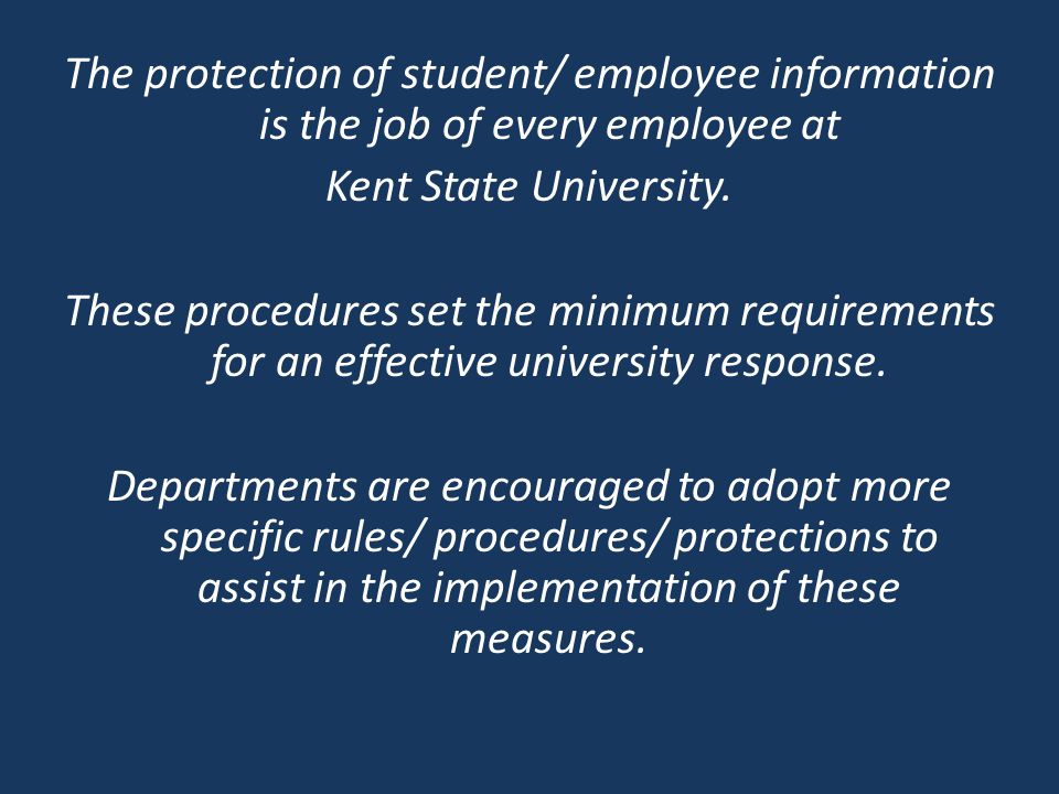 The protection of student/ employee information is the job of every employee at Kent State University.