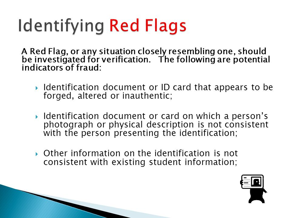 A Red Flag, or any situation closely resembling one, should be investigated for verification.