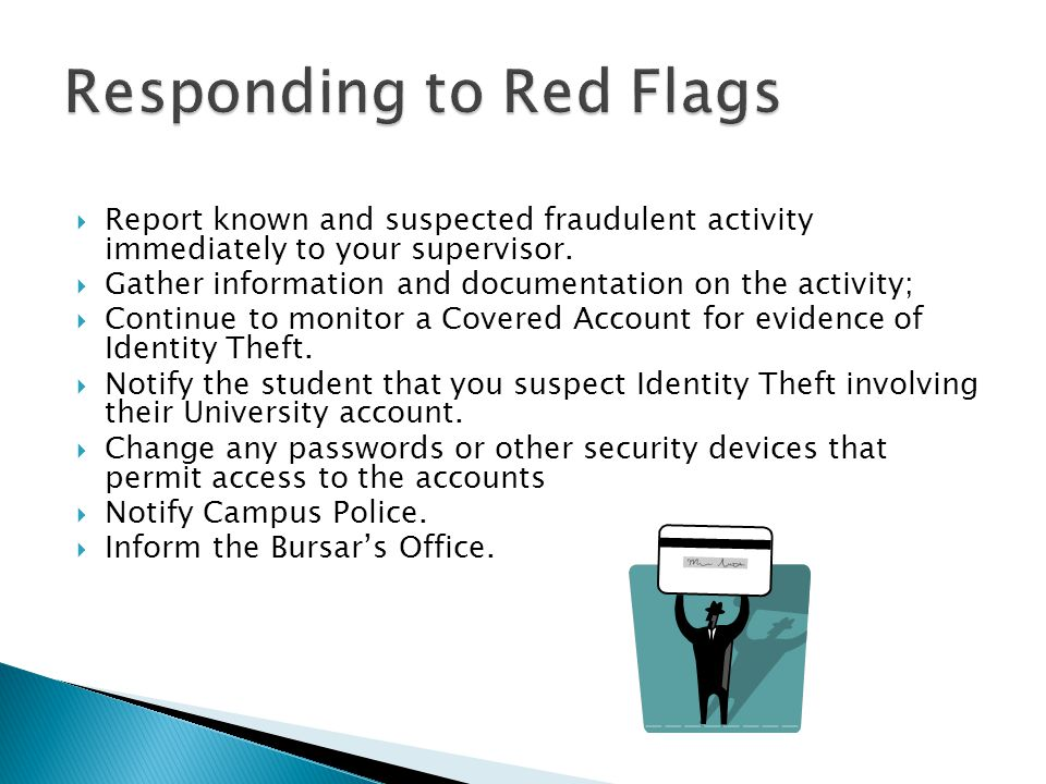  Report known and suspected fraudulent activity immediately to your supervisor.