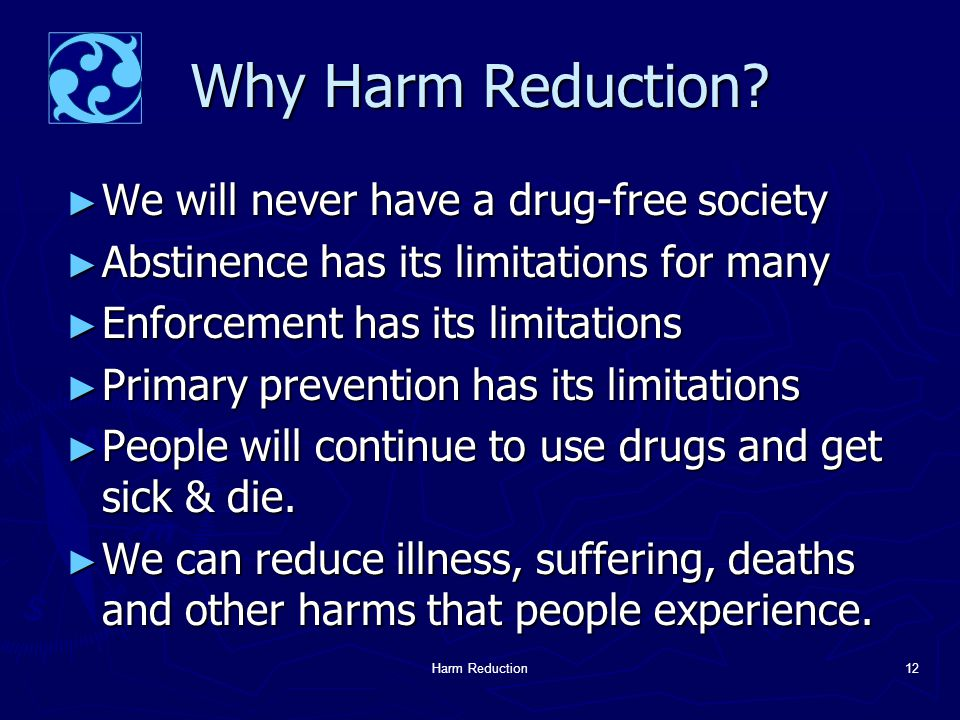 Harm Reduction12 Why Harm Reduction.