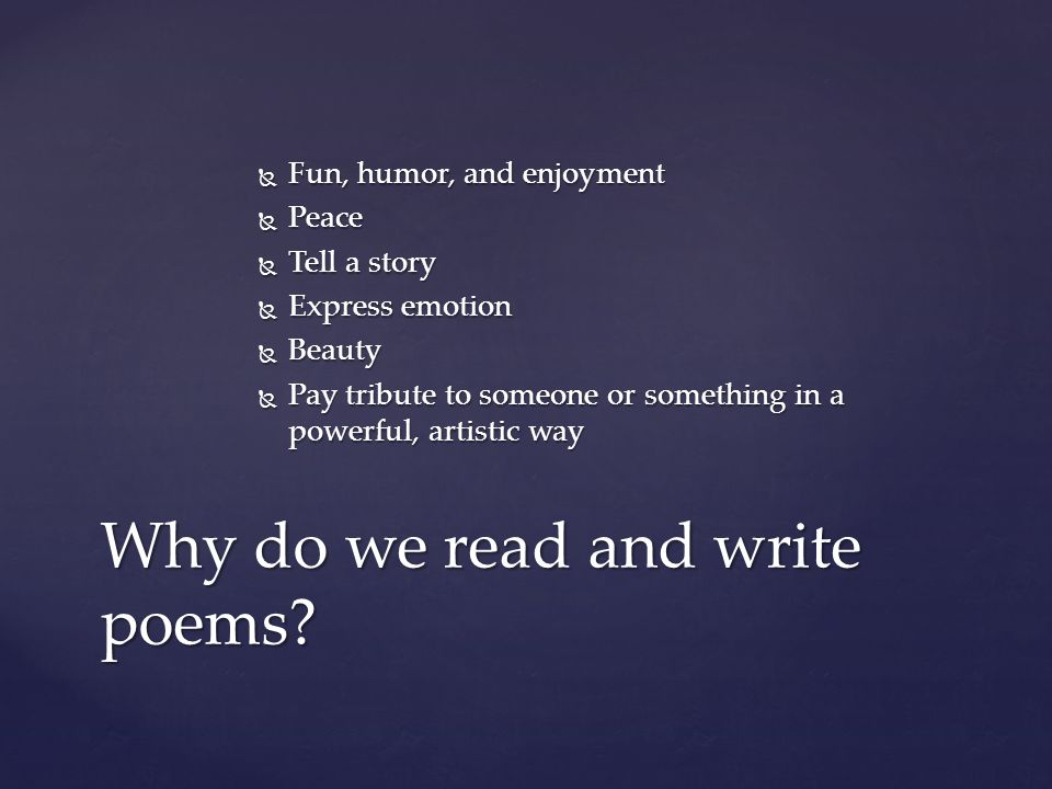Some things you might find in a poem are:  Rhyming patterns  Rhythm and meter patterns  Strong or descriptive words (5 senses or similes)  Alliteration, Onomatopoeia, and Assonance  Repeating words or lines  Lines and Stanzas  Puns, humor, beauty, sadness, horror, stories, feelings, love,  Use capitalization, punctuation, sentence structure however you want.