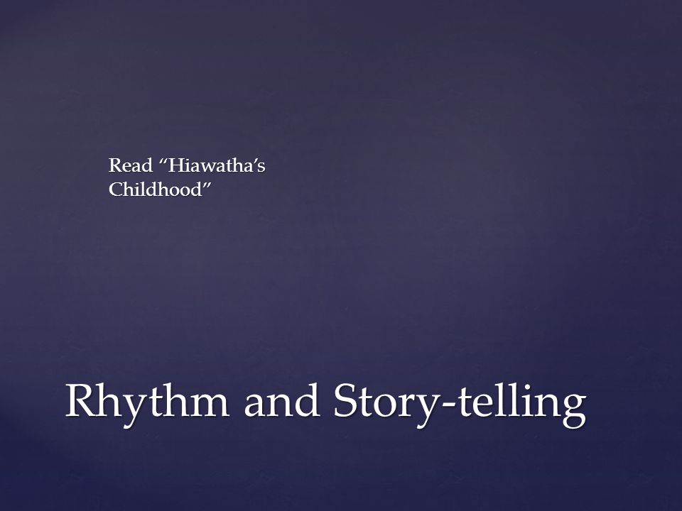Rhythm and Story-telling Read Hiawatha's Childhood