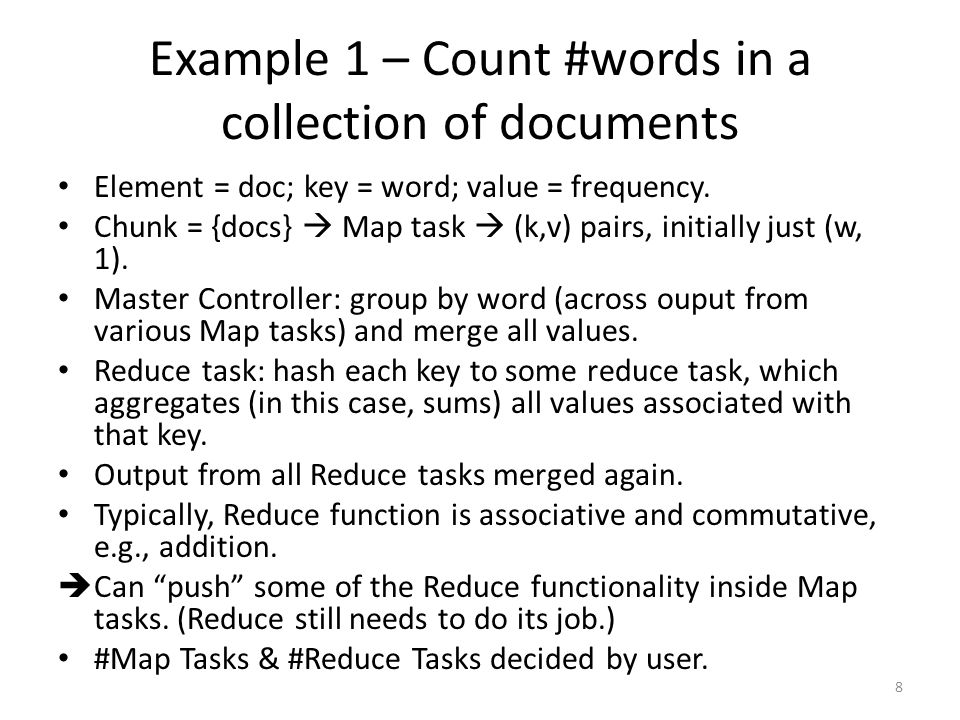 Example 1 – Count #words in a collection of documents Element = doc; key = word; value = frequency.