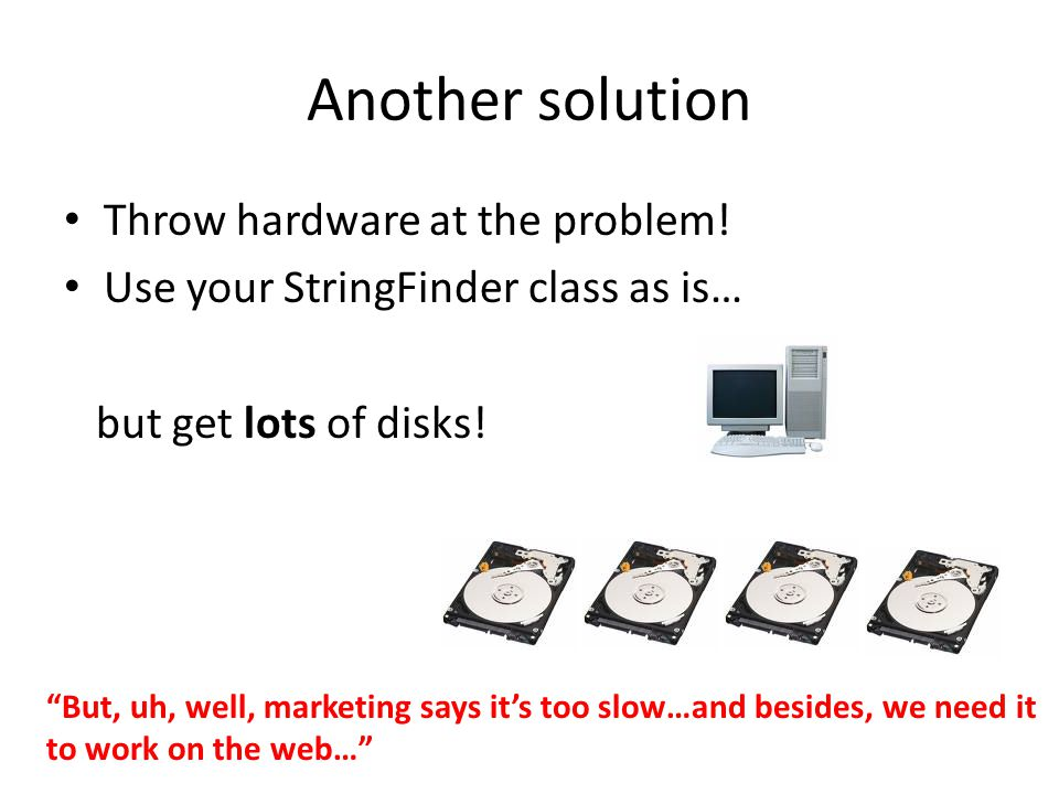 Another solution Throw hardware at the problem.