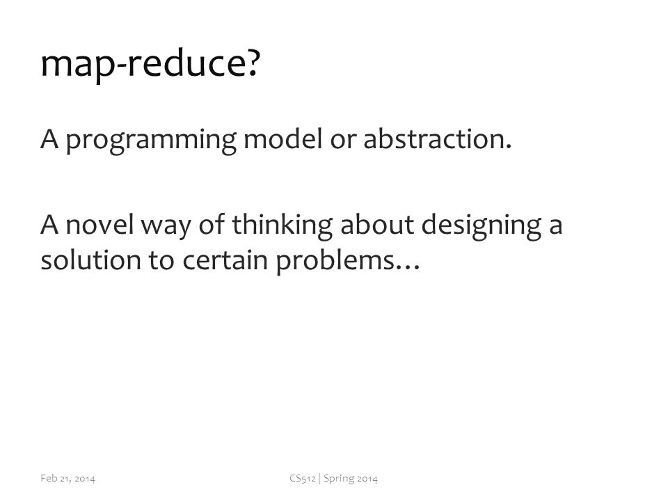 map-reduce. A programming model or abstraction.