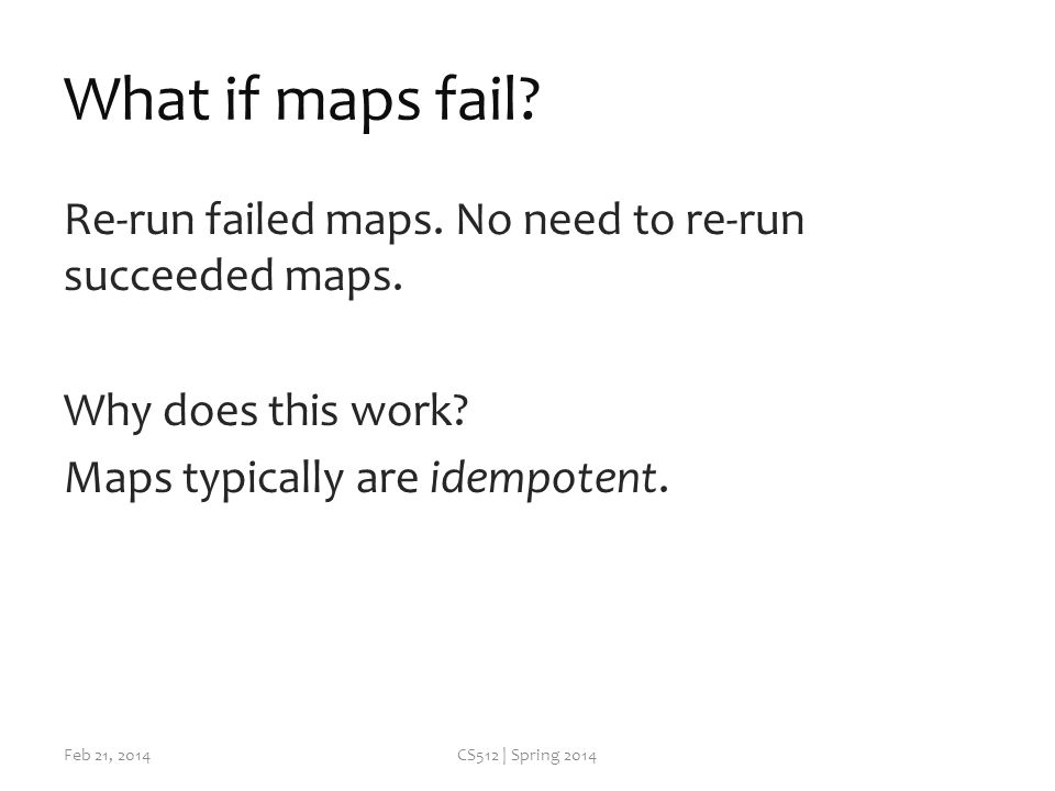 What if maps fail. Re-run failed maps. No need to re-run succeeded maps.