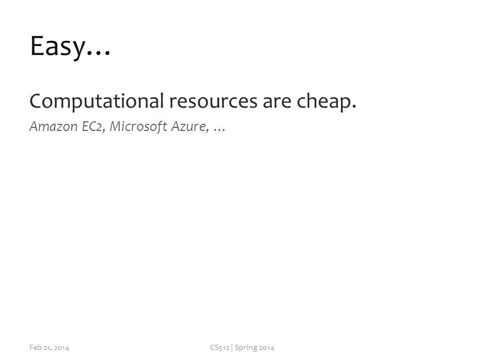 Easy… Computational resources are cheap.