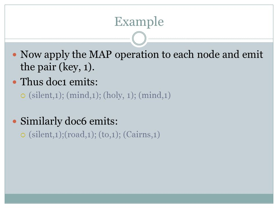 Example Now apply the MAP operation to each node and emit the pair (key, 1).