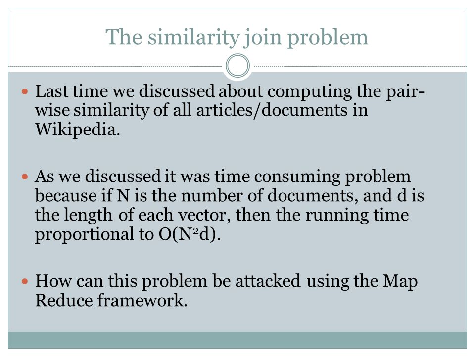 The similarity join problem Last time we discussed about computing the pair- wise similarity of all articles/documents in Wikipedia.