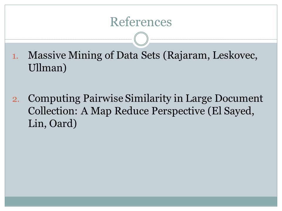 References 1. Massive Mining of Data Sets (Rajaram, Leskovec, Ullman) 2.