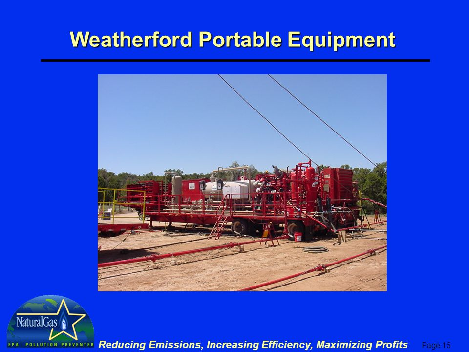 Page 15 Reducing Emissions, Increasing Efficiency, Maximizing Profits Weatherford Portable Equipment