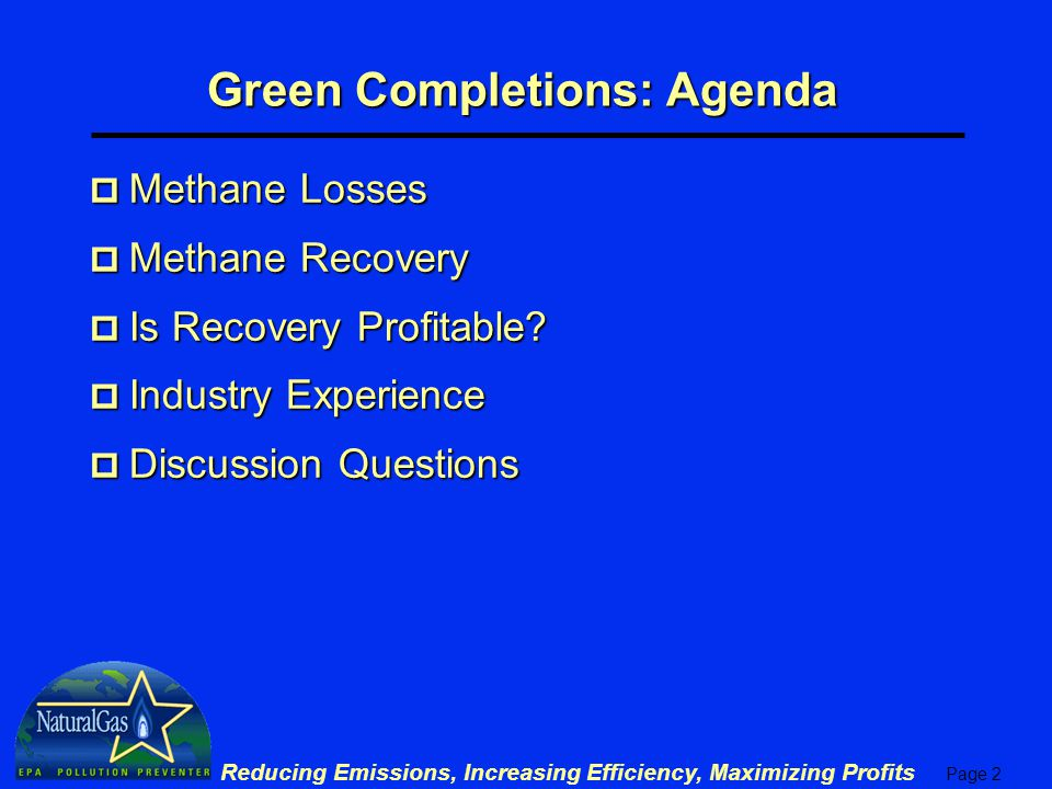 Page 2 Reducing Emissions, Increasing Efficiency, Maximizing Profits Green Completions: Agenda p Methane Losses p Methane Recovery p Is Recovery Profitable.