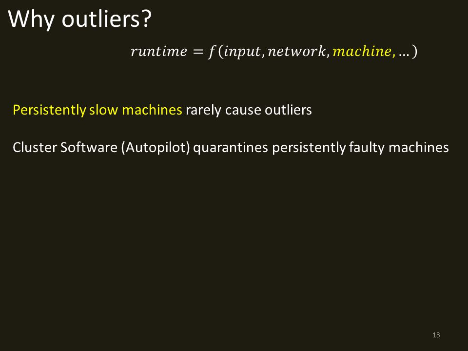 Persistently slow machines rarely cause outliers Cluster Software (Autopilot) quarantines persistently faulty machines Why outliers.