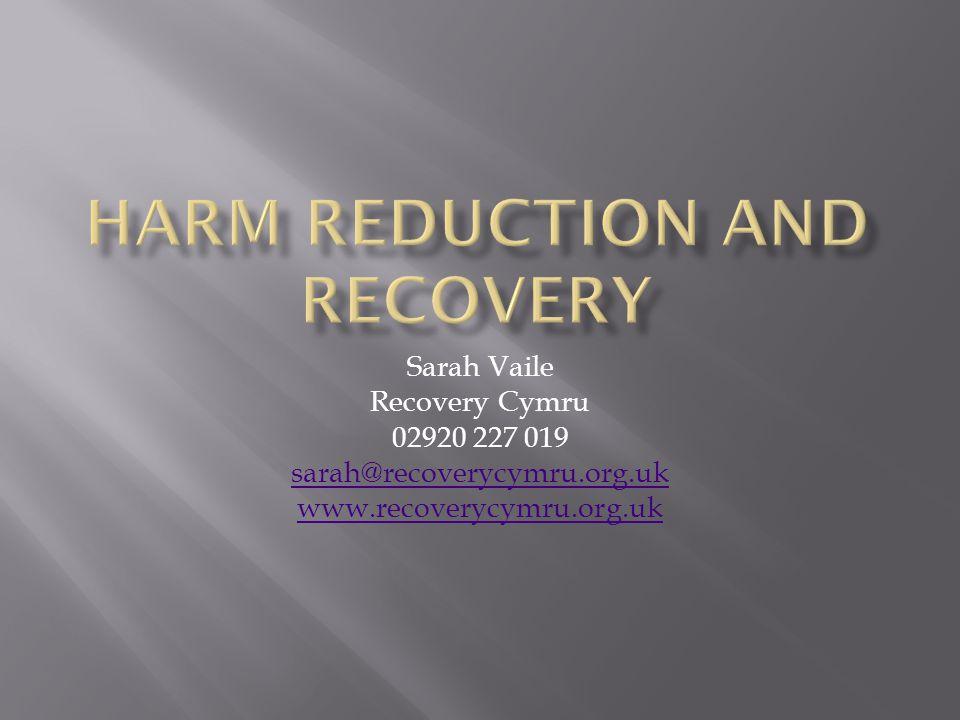 Sarah Vaile Recovery Cymru 02920 227 019 sarah@recoverycymru.org.uk www.recoverycymru.org.uk
