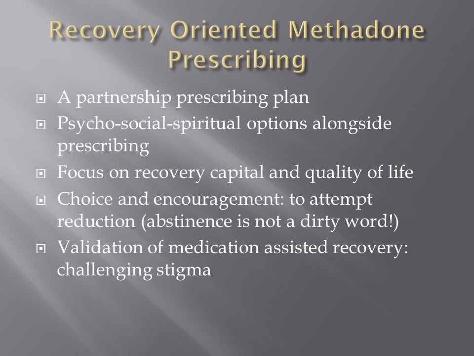  A partnership prescribing plan  Psycho-social-spiritual options alongside prescribing  Focus on recovery capital and quality of life  Choice and encouragement: to attempt reduction (abstinence is not a dirty word!)  Validation of medication assisted recovery: challenging stigma