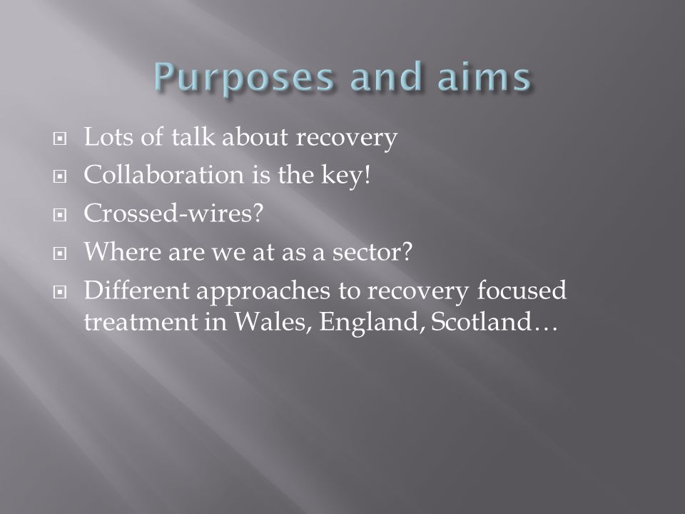  Lots of talk about recovery  Collaboration is the key!  Crossed-wires?  Where are we at as a sector?  Different approaches to recovery focused t