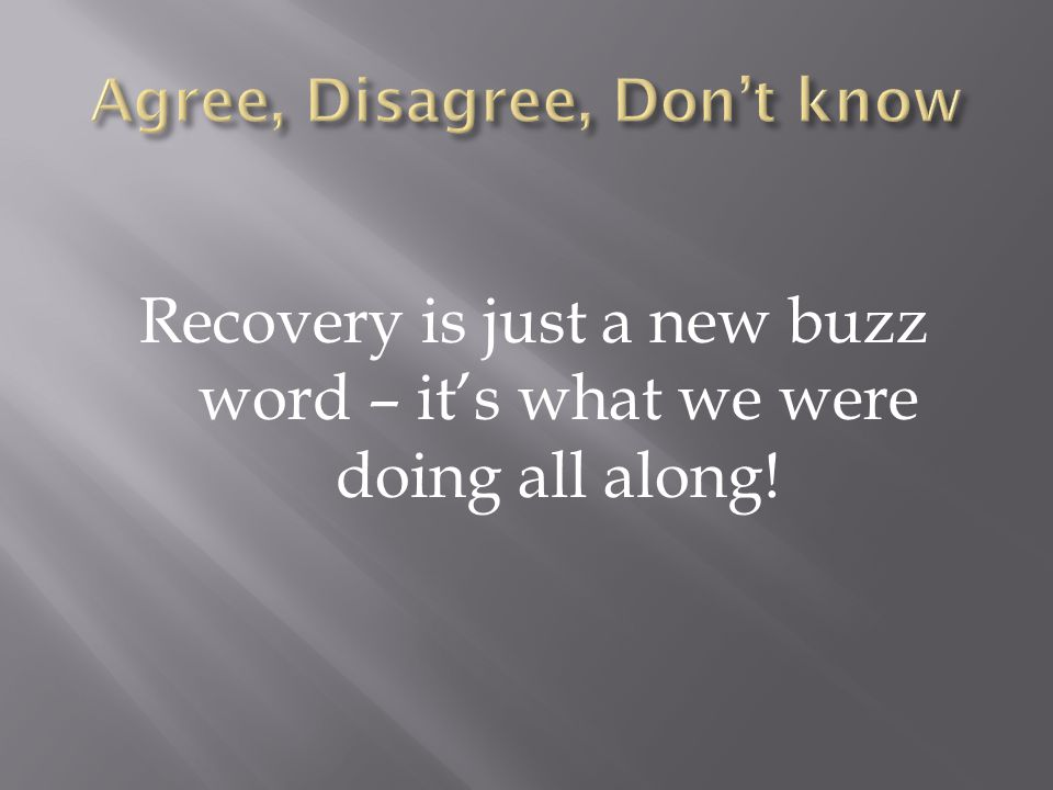Recovery is just a new buzz word – it's what we were doing all along!